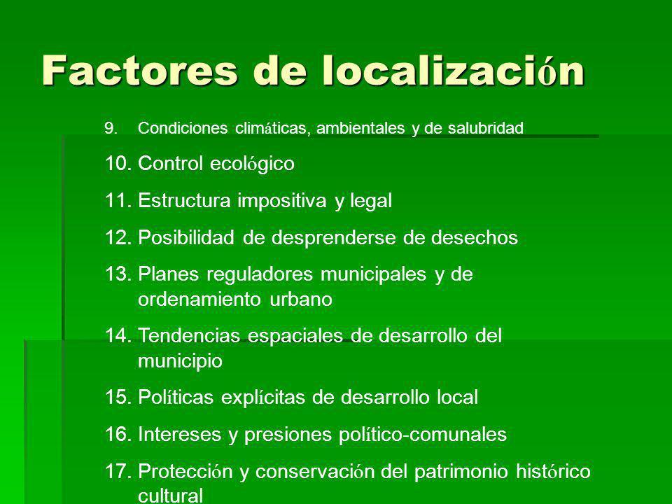 Factores de localizaci ó n 9.Condiciones clim á ticas, ambientales y de salubridad 10.Control ecol ó gico 11.Estructura impositiva y legal 12.Posibili