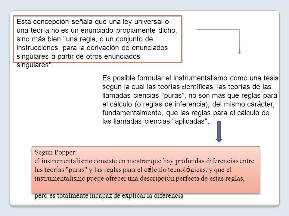 Esta concepción señala que una ley universal o una teoría no es un enunciado propiamente dicho, sino más bien