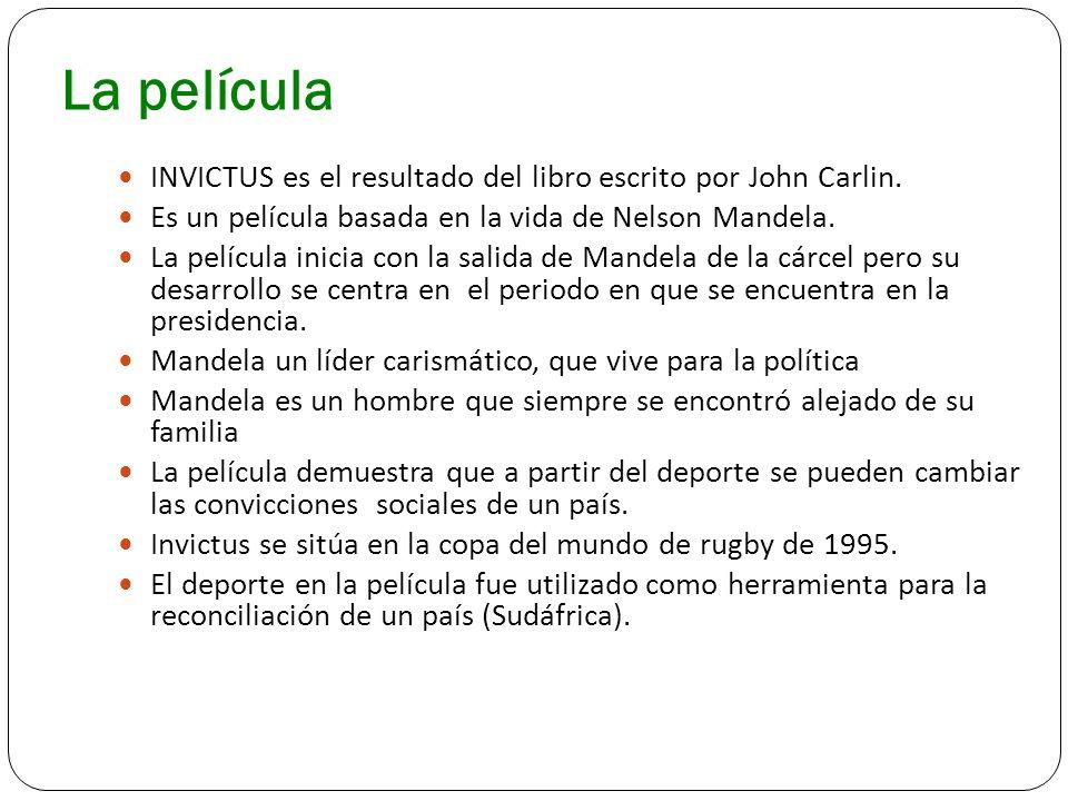 La película INVICTUS es el resultado del libro escrito por John Carlin. Es un película basada en la vida de Nelson Mandela. La película inicia con la