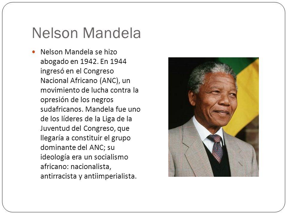 Nelson Mandela Nelson Mandela se hizo abogado en 1942. En 1944 ingresó en el Congreso Nacional Africano (ANC), un movimiento de lucha contra la opresi