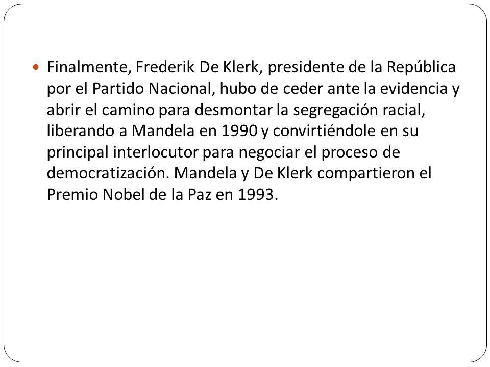 Finalmente, Frederik De Klerk, presidente de la República por el Partido Nacional, hubo de ceder ante la evidencia y abrir el camino para desmontar la