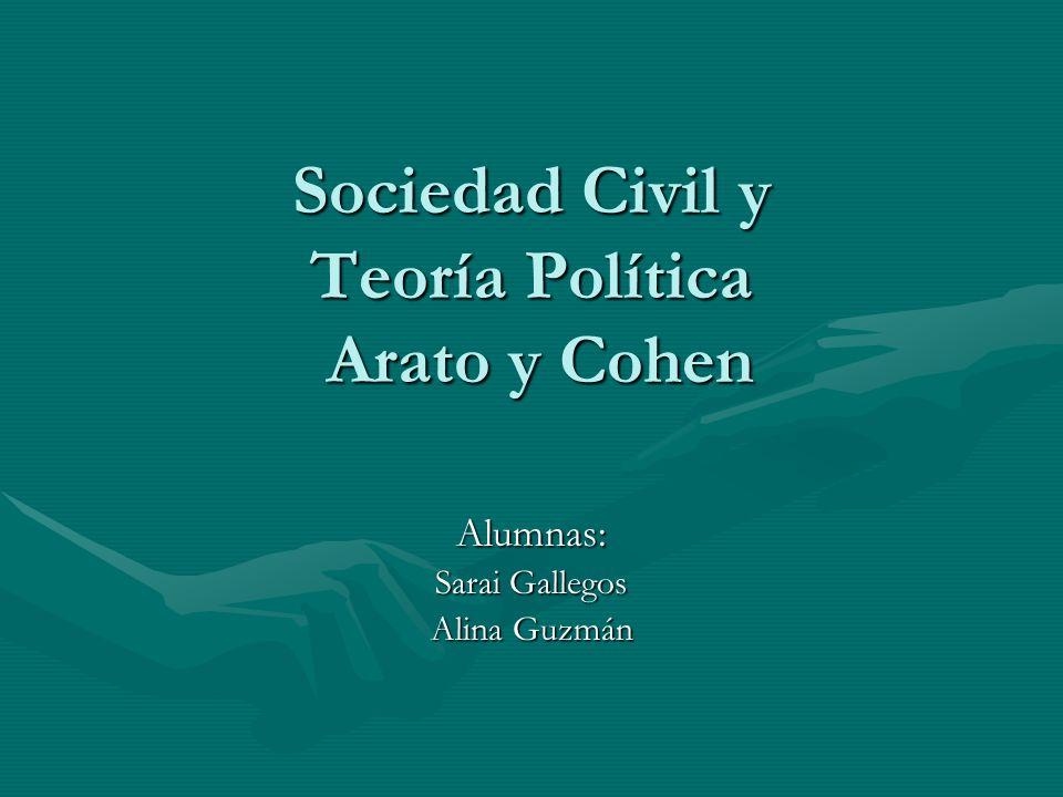 Sociedad Civil y Teoría Política Arato y Cohen Alumnas: Sarai Gallegos Alina Guzmán