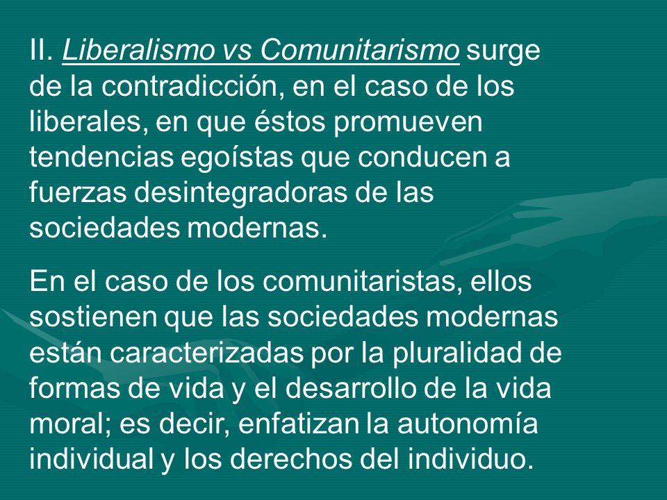 II. Liberalismo vs Comunitarismo surge de la contradicción, en el caso de los liberales, en que éstos promueven tendencias egoístas que conducen a fue