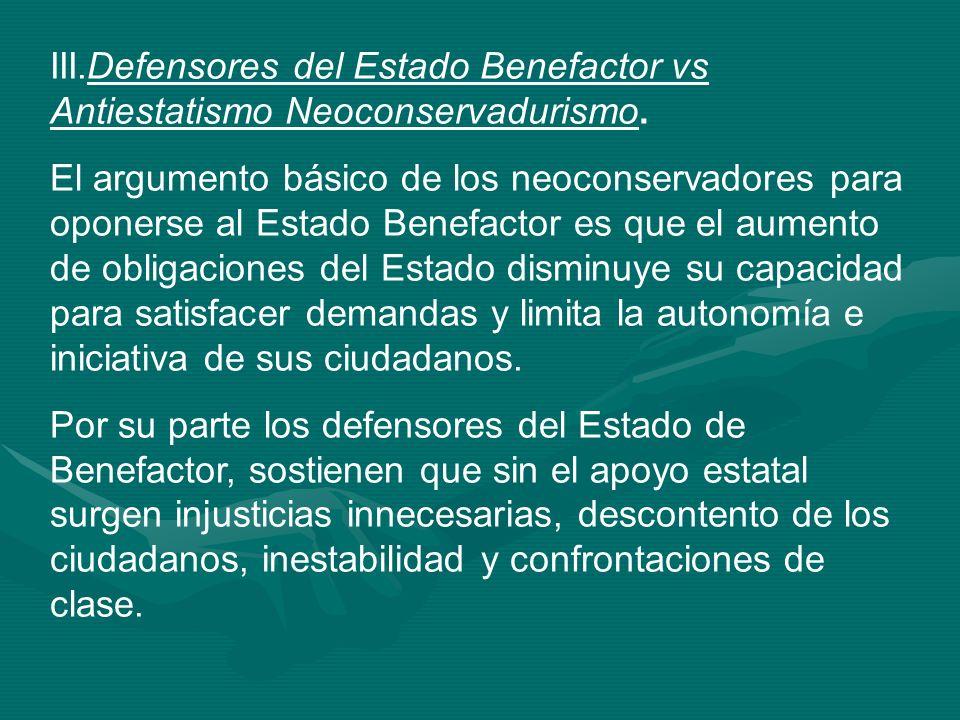 III.Defensores del Estado Benefactor vs Antiestatismo Neoconservadurismo. El argumento básico de los neoconservadores para oponerse al Estado Benefact