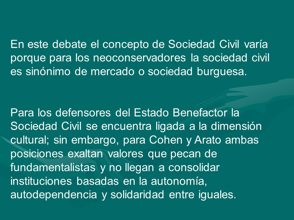 En este debate el concepto de Sociedad Civil varía porque para los neoconservadores la sociedad civil es sinónimo de mercado o sociedad burguesa. Para