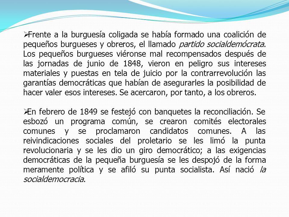 Frente a la burguesía coligada se había formado una coalición de pequeños burgueses y obreros, el llamado partido socialdemócrata. Los pequeños burgue