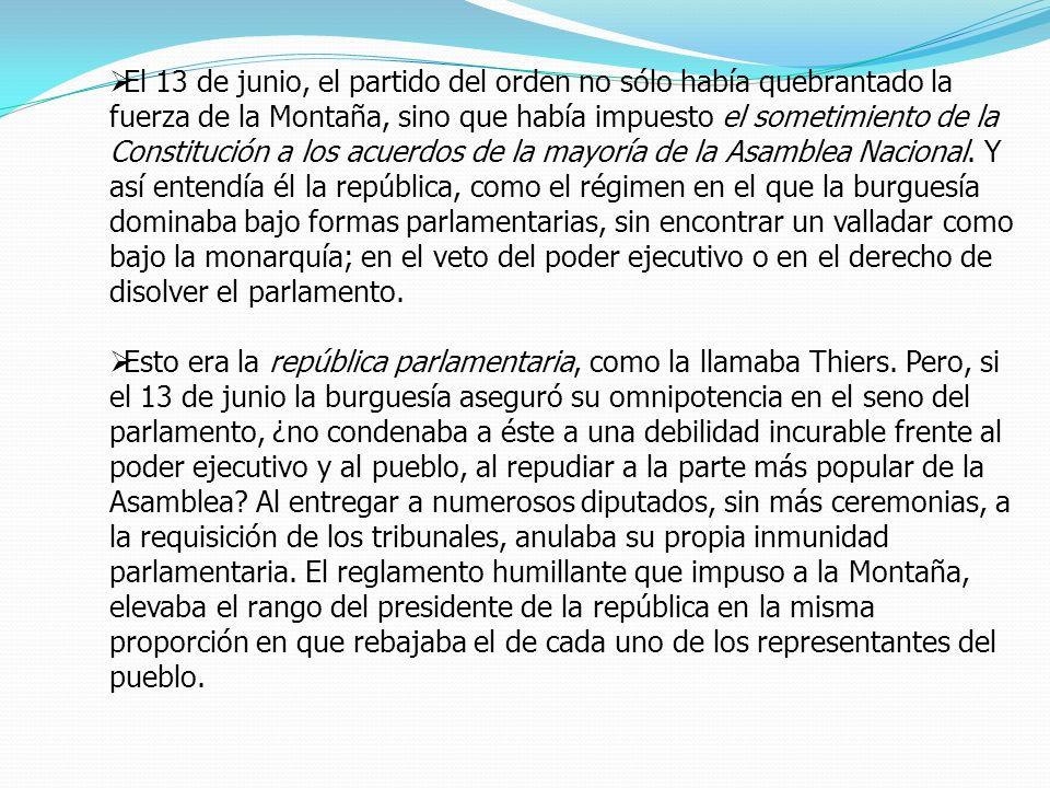 El 13 de junio, el partido del orden no sólo había quebrantado la fuerza de la Montaña, sino que había impuesto el sometimiento de la Constitución a l
