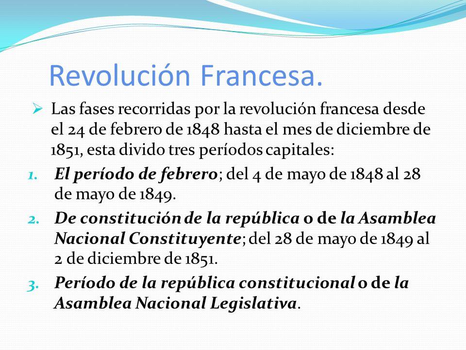 Revolución Francesa. Las fases recorridas por la revolución francesa desde el 24 de febrero de 1848 hasta el mes de diciembre de 1851, esta divido tre