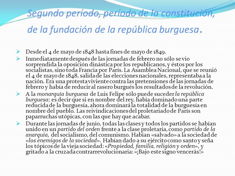 Segundo período, período de la constitución, de la fundación de la república burguesa. Desde el 4 de mayo de 1848 hasta fines de mayo de 1849. Inmedia