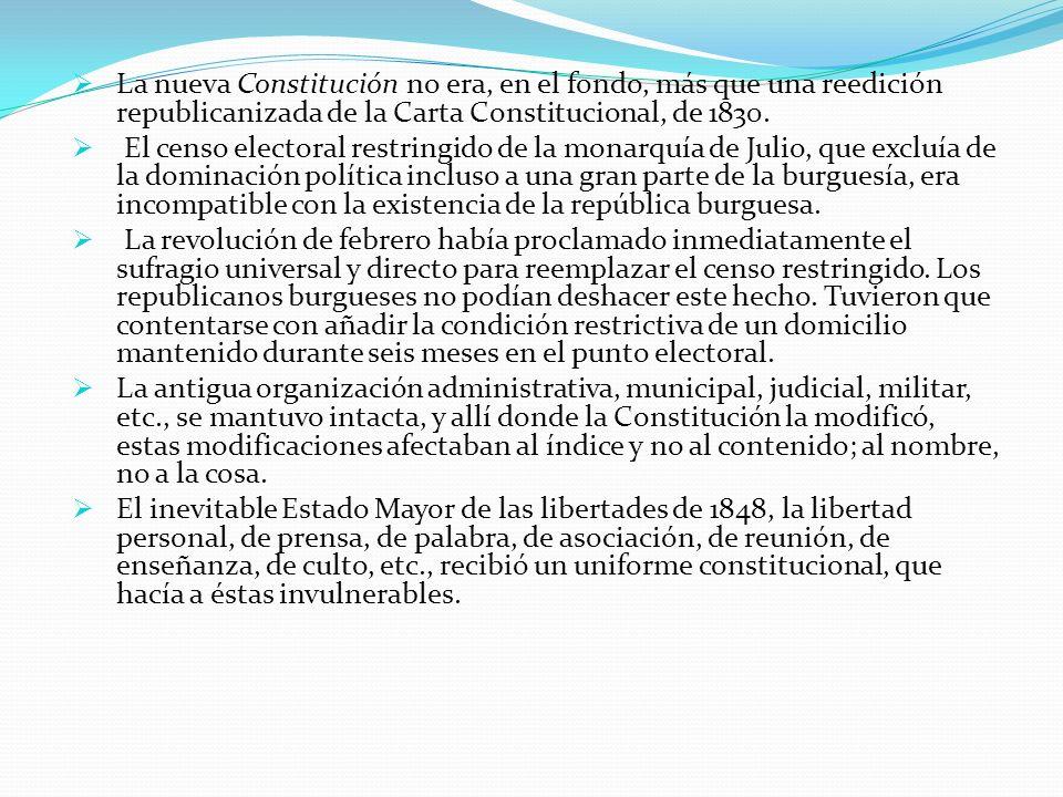 La nueva Constitución no era, en el fondo, más que una reedición republicanizada de la Carta Constitucional, de 1830. El censo electoral restringido d