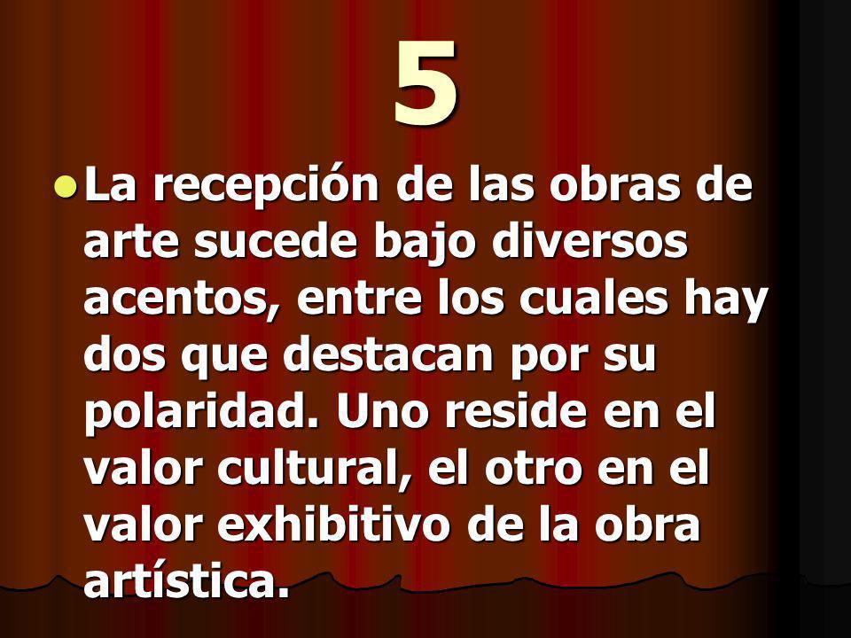5 La recepción de las obras de arte sucede bajo diversos acentos, entre los cuales hay dos que destacan por su polaridad.