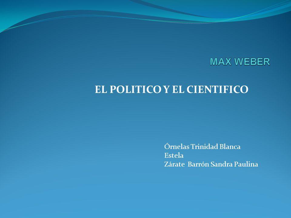EL POLITICO Y EL CIENTIFICO Órnelas Trinidad Blanca Estela Zárate Barrón Sandra Paulina