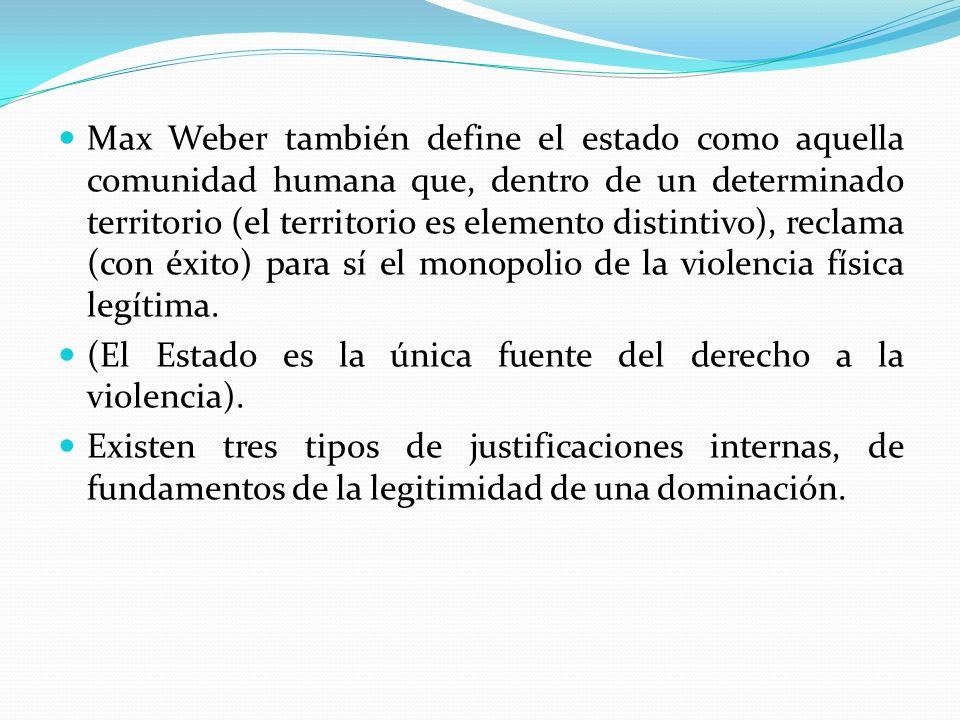 Max Weber también define el estado como aquella comunidad humana que, dentro de un determinado territorio (el territorio es elemento distintivo), recl