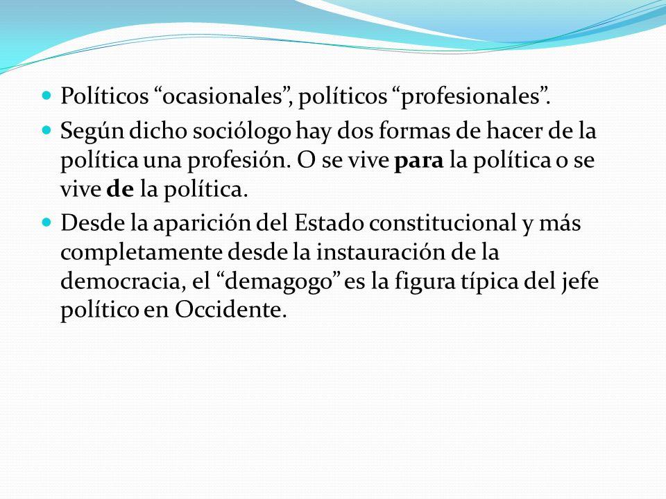 Políticos ocasionales, políticos profesionales. Según dicho sociólogo hay dos formas de hacer de la política una profesión. O se vive para la política