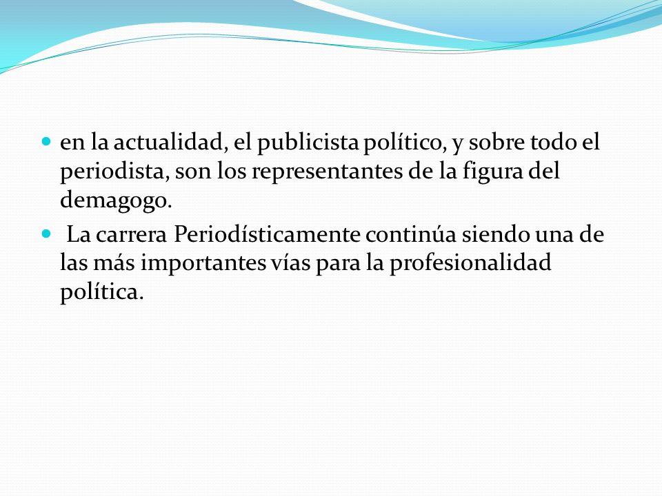 en la actualidad, el publicista político, y sobre todo el periodista, son los representantes de la figura del demagogo. La carrera Periodísticamente c