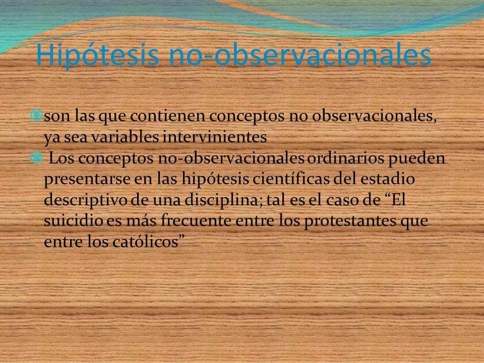Las hipótesis observacionales De nivel bajo, no contienen más que conceptos observacionales, o sea, conceptos referentes a propiedades observables com