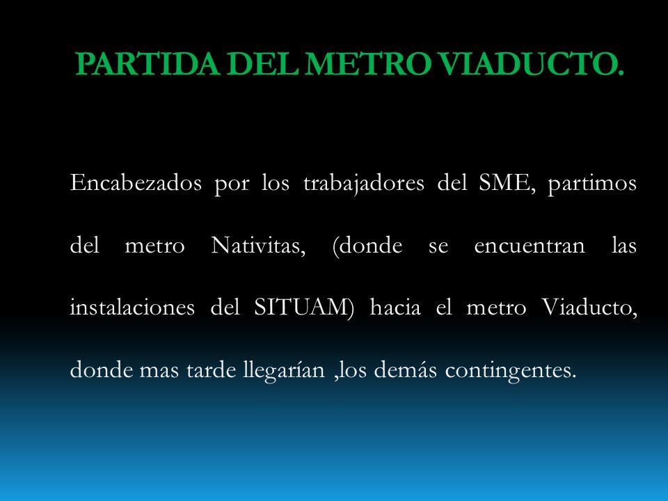 Encabezados por los trabajadores del SME, partimos del metro Nativitas, (donde se encuentran las instalaciones del SITUAM) hacia el metro Viaducto, donde mas tarde llegarían,los demás contingentes.