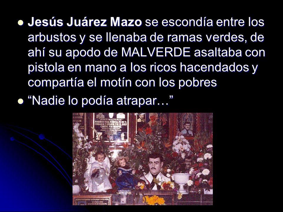 Jesús Juárez Mazo se escondía entre los arbustos y se llenaba de ramas verdes, de ahí su apodo de MALVERDE asaltaba con pistola en mano a los ricos ha