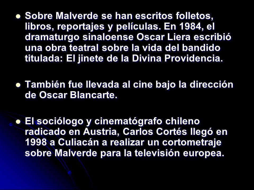 Sobre Malverde se han escritos folletos, libros, reportajes y películas. En 1984, el dramaturgo sinaloense Oscar Liera escribió una obra teatral sobre