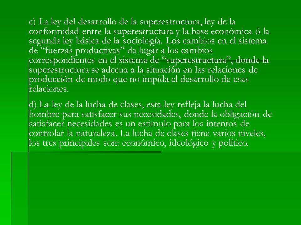 c) La ley del desarrollo de la superestructura, ley de la conformidad entre la superestructura y la base económica ó la segunda ley básica de la socio