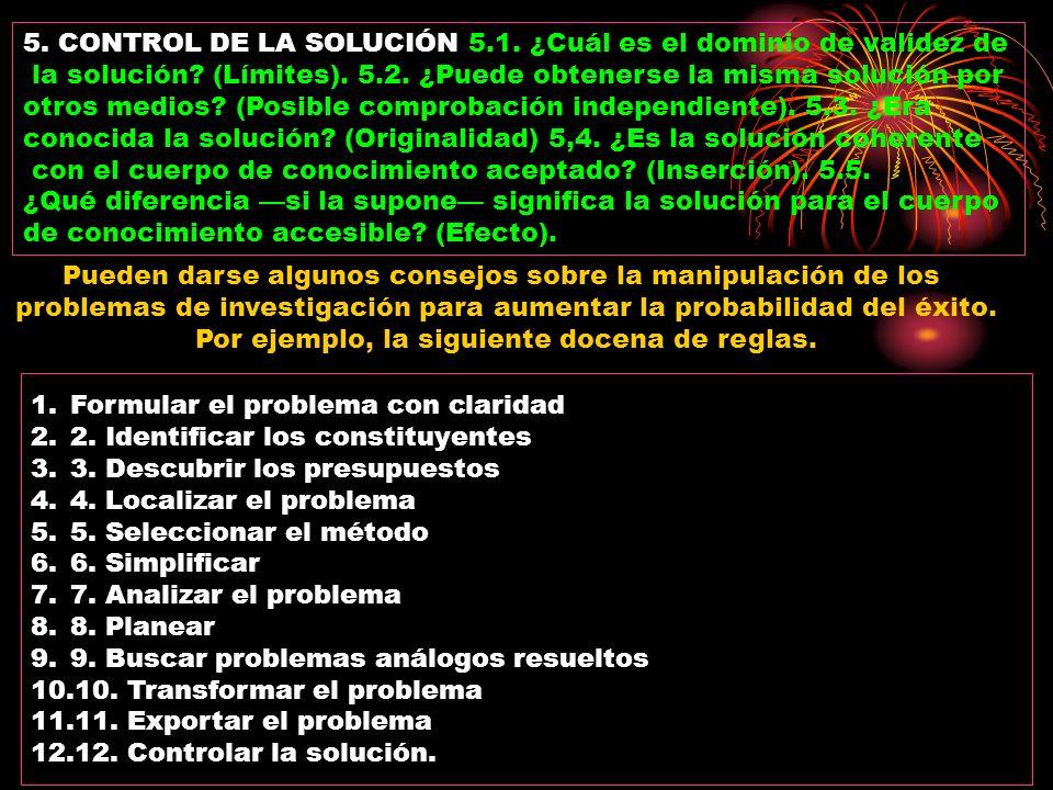 5. CONTROL DE LA SOLUCIÓN 5.1. ¿Cuál es el dominio de validez de la solución? (Límites). 5.2. ¿Puede obtenerse la misma solución por otros medios? (Po