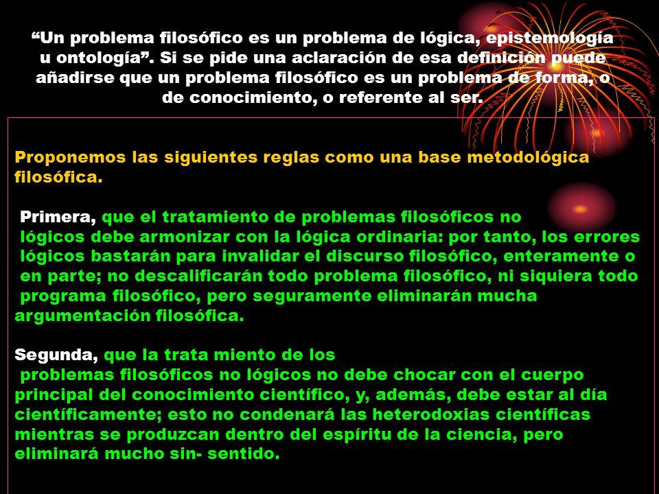 Un problema filosófico es un problema de lógica, epistemología u ontología.