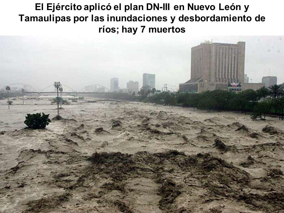 El Ejército aplicó el plan DN-III en Nuevo León y Tamaulipas por las inundaciones y desbordamiento de ríos; hay 7 muertos