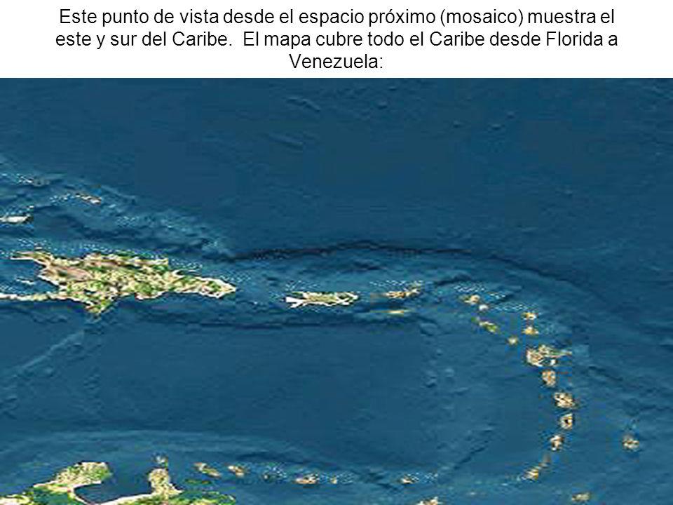 Este punto de vista desde el espacio próximo (mosaico) muestra el este y sur del Caribe. El mapa cubre todo el Caribe desde Florida a Venezuela: