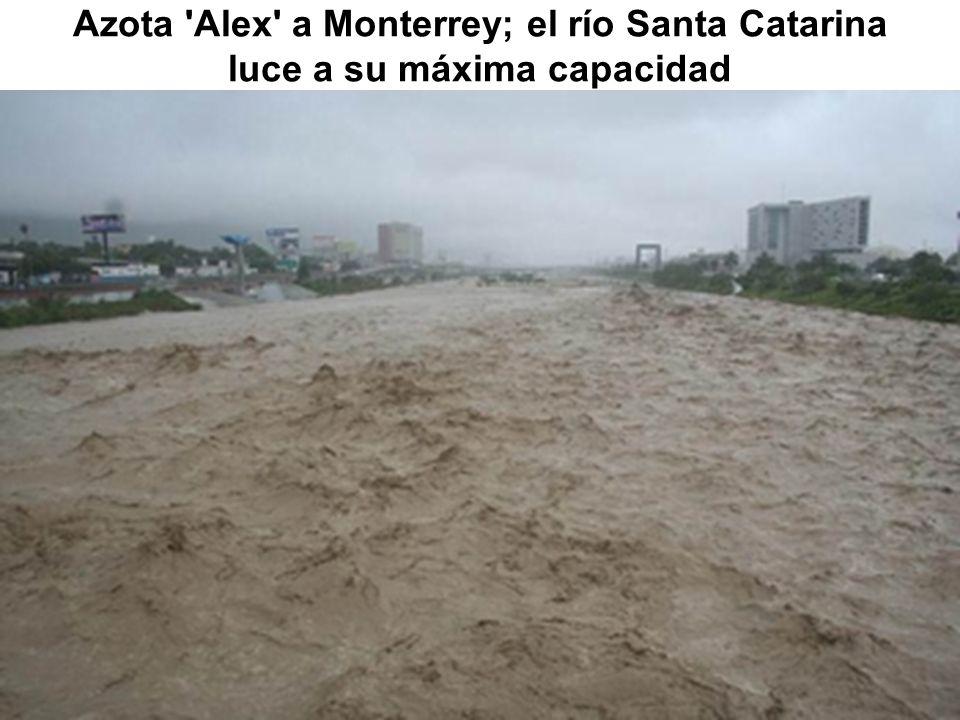 Azota 'Alex' a Monterrey; el río Santa Catarina luce a su máxima capacidad