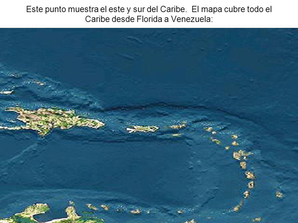 Este punto muestra el este y sur del Caribe. El mapa cubre todo el Caribe desde Florida a Venezuela: