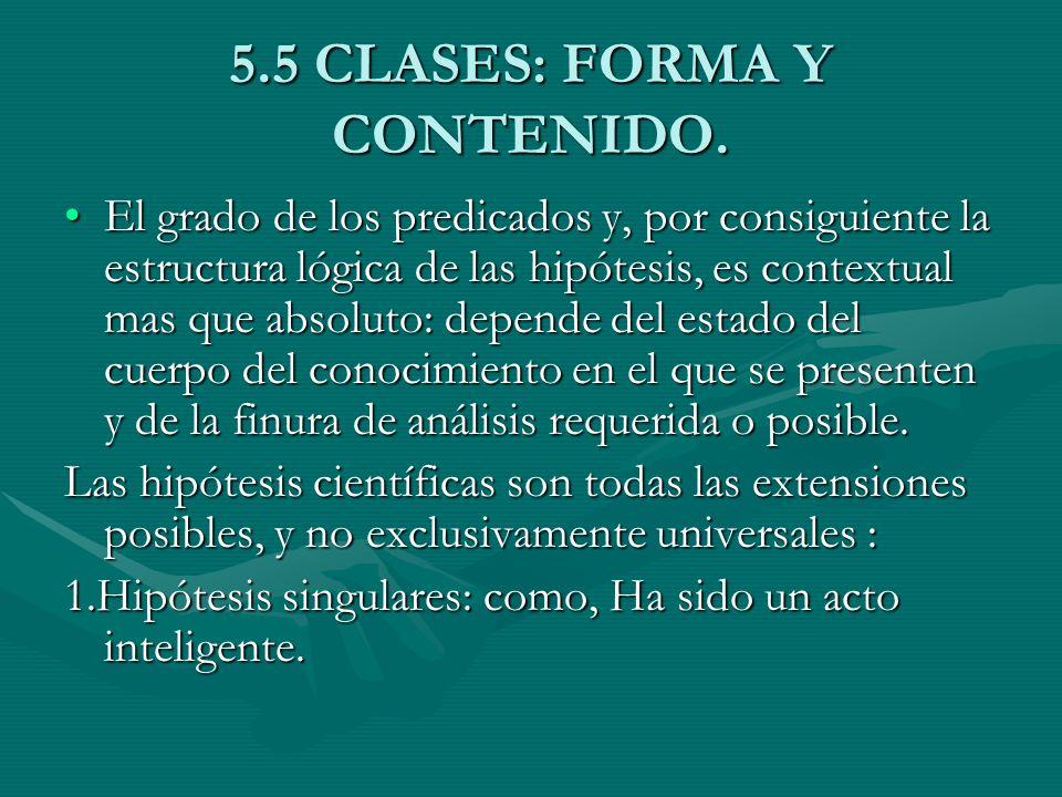 5.5 CLASES: FORMA Y CONTENIDO. El grado de los predicados y, por consiguiente la estructura lógica de las hipótesis, es contextual mas que absoluto: d