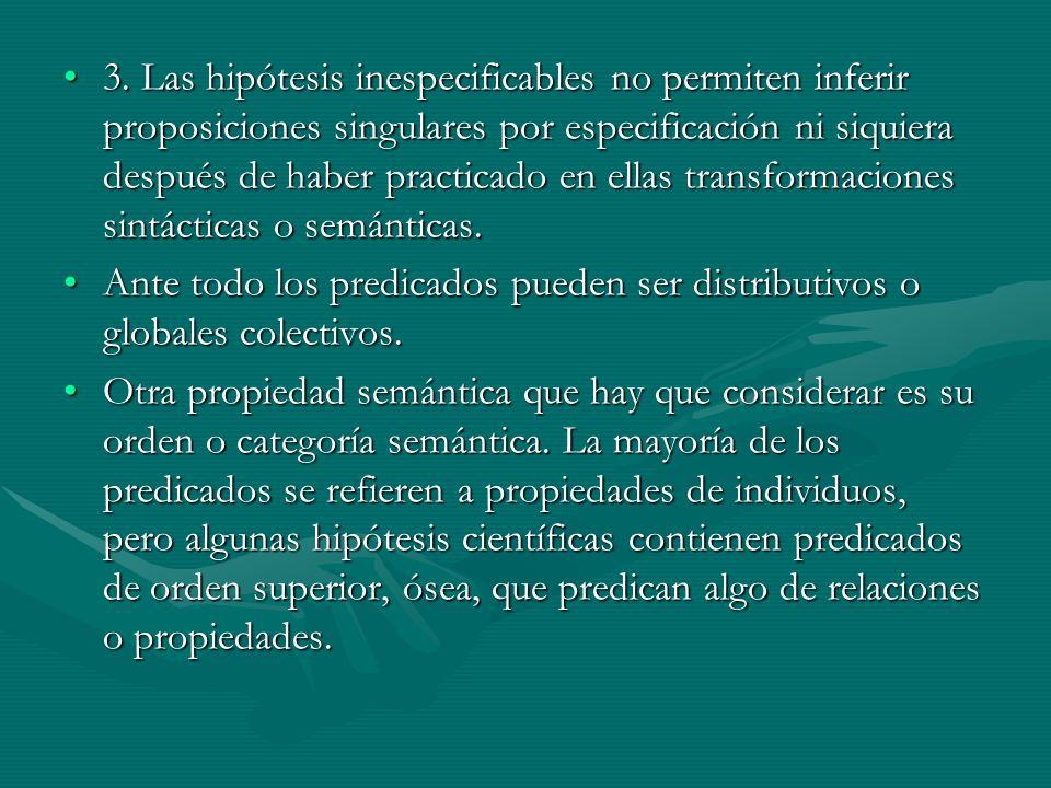 3. Las hipótesis inespecificables no permiten inferir proposiciones singulares por especificación ni siquiera después de haber practicado en ellas tra