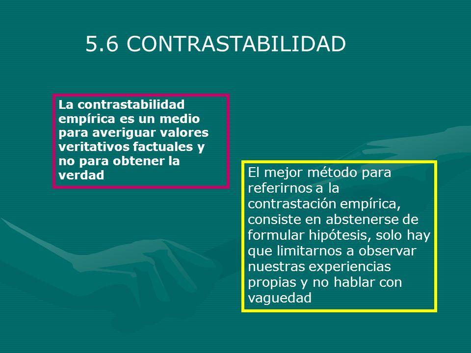 5.6 CONTRASTABILIDAD La contrastabilidad empírica es un medio para averiguar valores veritativos factuales y no para obtener la verdad El mejor método