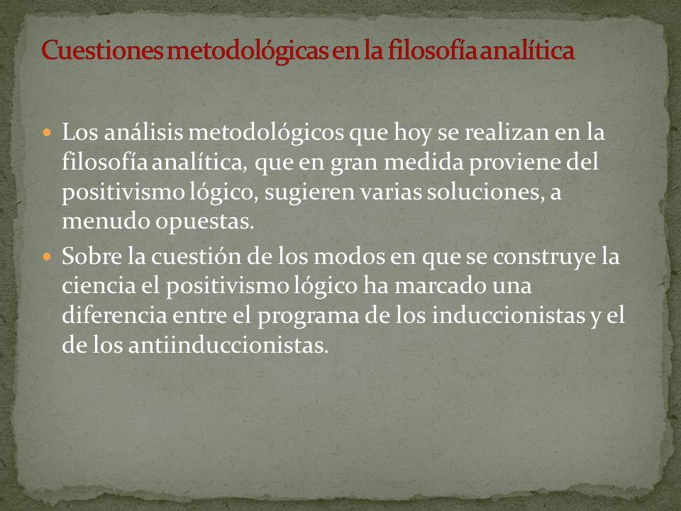 Los análisis metodológicos que hoy se realizan en la filosofía analítica, que en gran medida proviene del positivismo lógico, sugieren varias solucion