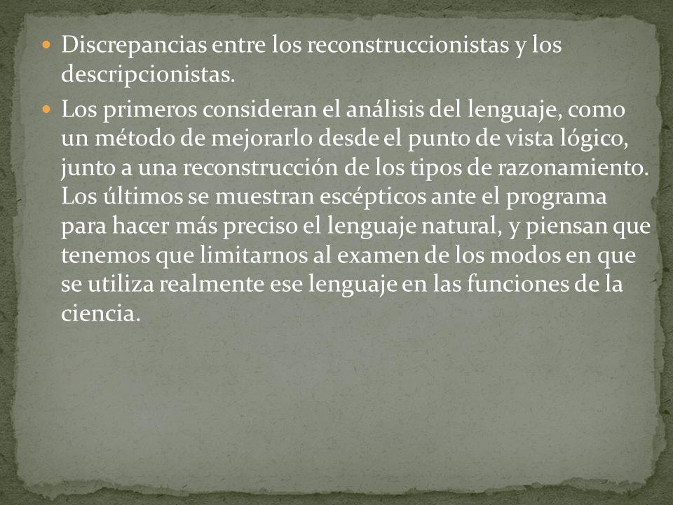 Discrepancias entre los reconstruccionistas y los descripcionistas. Los primeros consideran el análisis del lenguaje, como un método de mejorarlo desd