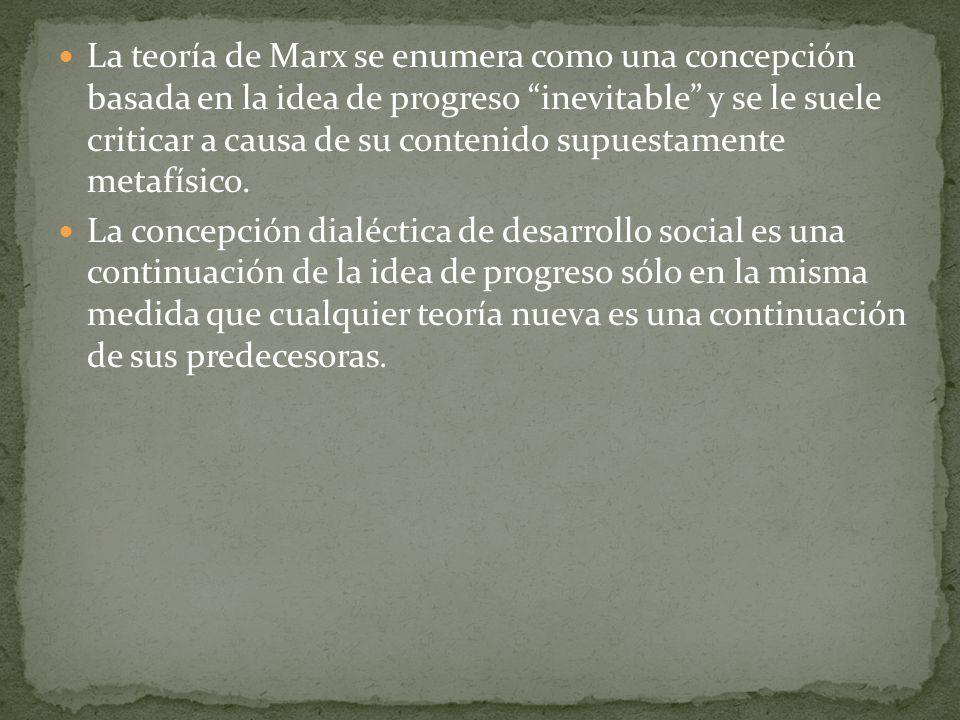La teoría de Marx se enumera como una concepción basada en la idea de progreso inevitable y se le suele criticar a causa de su contenido supuestamente