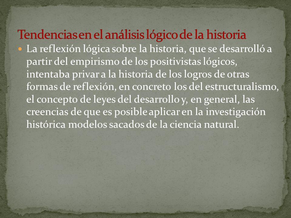 La reflexión lógica sobre la historia, que se desarrolló a partir del empirismo de los positivistas lógicos, intentaba privar a la historia de los log