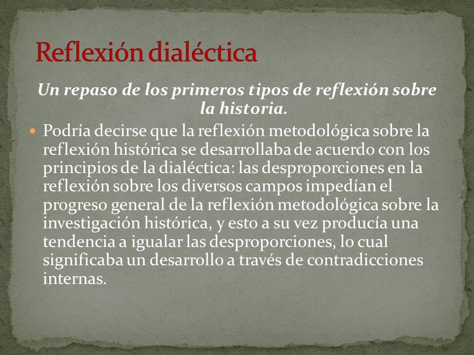 Un repaso de los primeros tipos de reflexión sobre la historia. Podría decirse que la reflexión metodológica sobre la reflexión histórica se desarroll