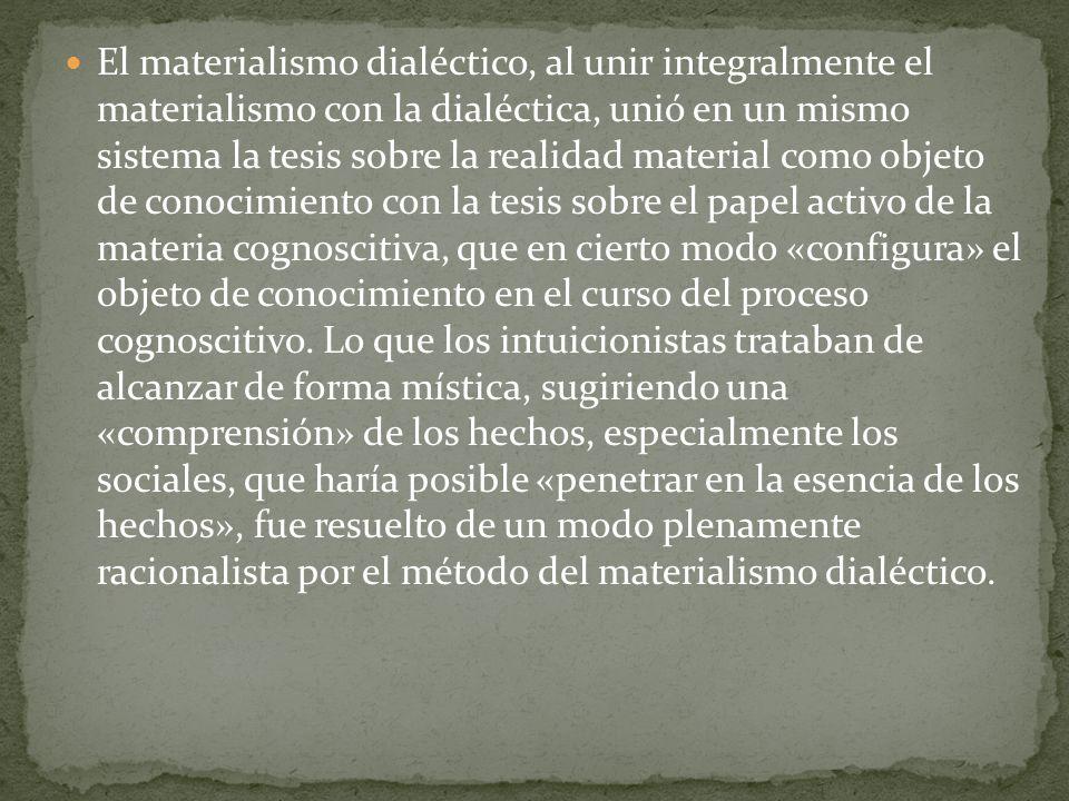 El materialismo dialéctico, al unir integralmente el materialismo con la dialéctica, unió en un mismo sistema la tesis sobre la realidad material como