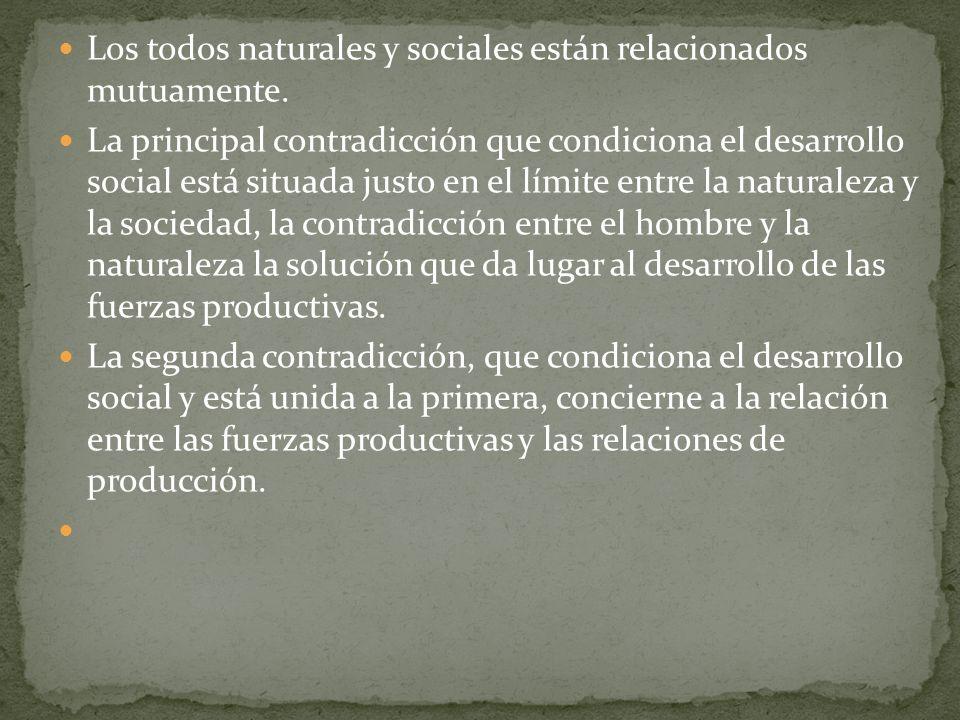 Los todos naturales y sociales están relacionados mutuamente. La principal contradicción que condiciona el desarrollo social está situada justo en el