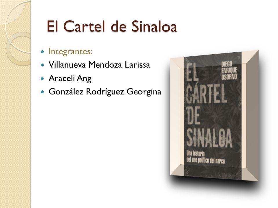 El Cartel de Sinaloa Integrantes: Villanueva Mendoza Larissa Araceli Ang González Rodríguez Georgina