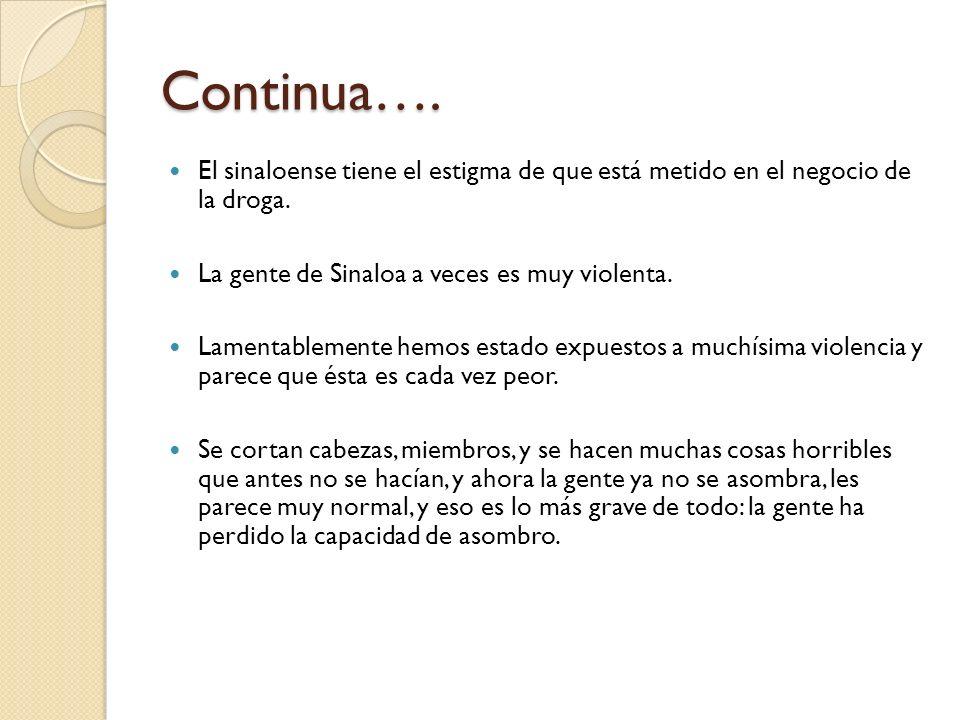 Continua…. El sinaloense tiene el estigma de que está metido en el negocio de la droga. La gente de Sinaloa a veces es muy violenta. Lamentablemente h