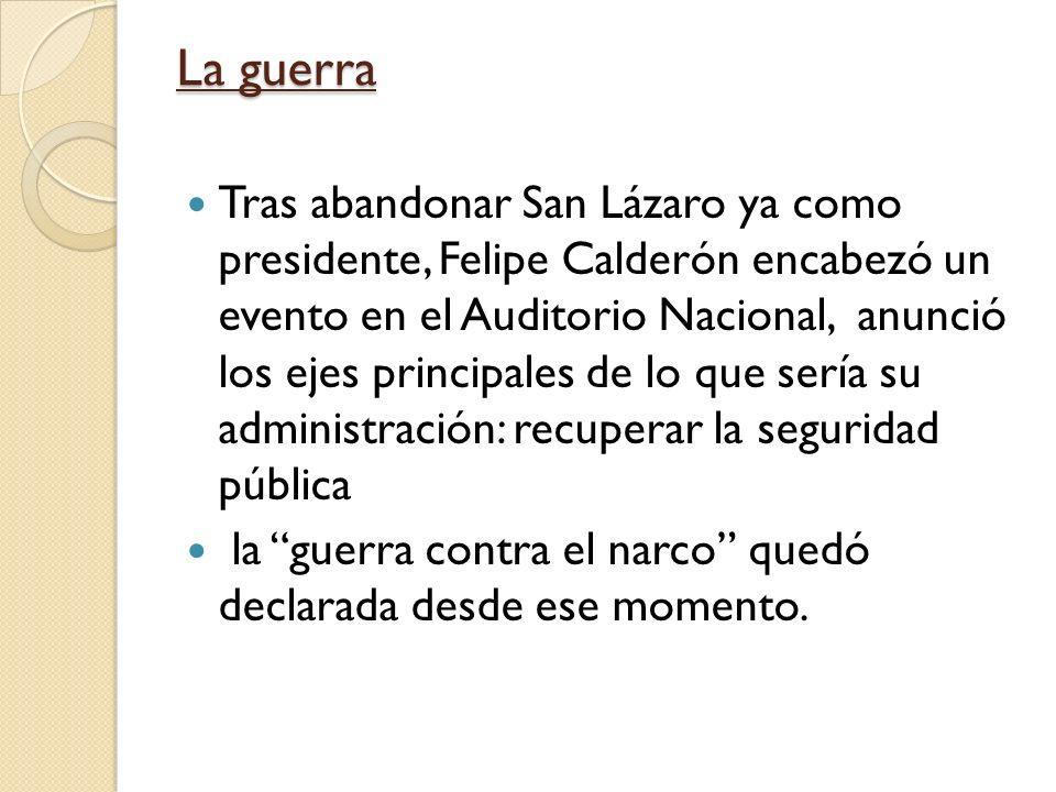 La guerra Tras abandonar San Lázaro ya como presidente, Felipe Calderón encabezó un evento en el Auditorio Nacional, anunció los ejes principales de l