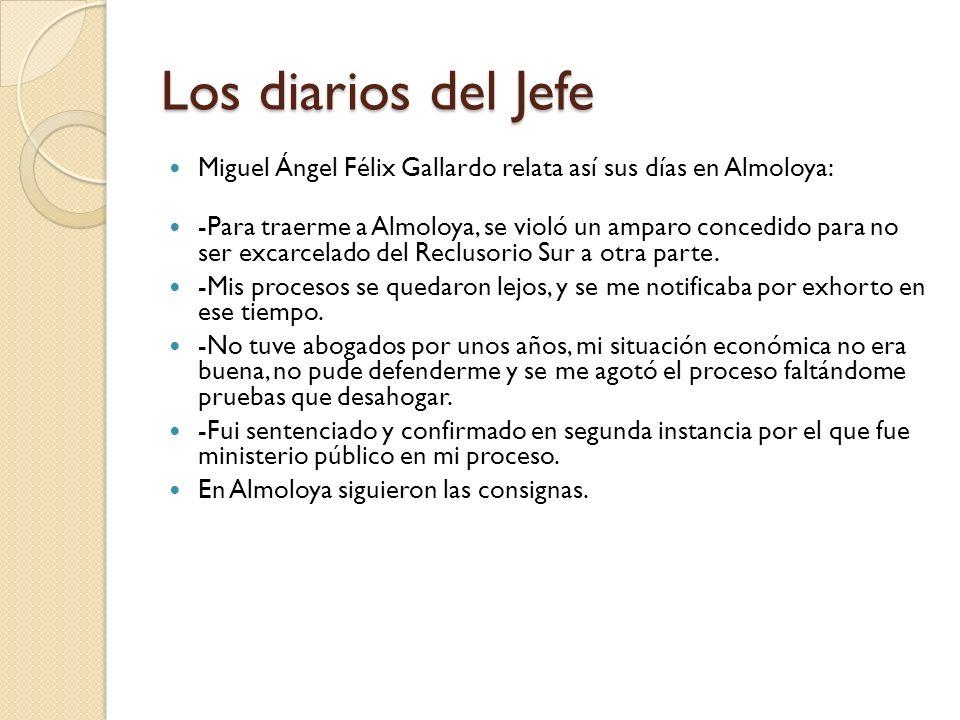 Los diarios del Jefe Miguel Ángel Félix Gallardo relata así sus días en Almoloya: -Para traerme a Almoloya, se violó un amparo concedido para no ser e