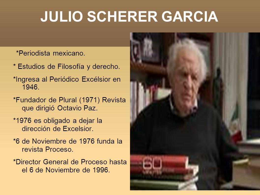 *Periodista mexicano. * Estudios de Filosofía y derecho. *Ingresa al Periódico Excélsior en 1946. *Fundador de Plural (1971) Revista que dirigió Octav