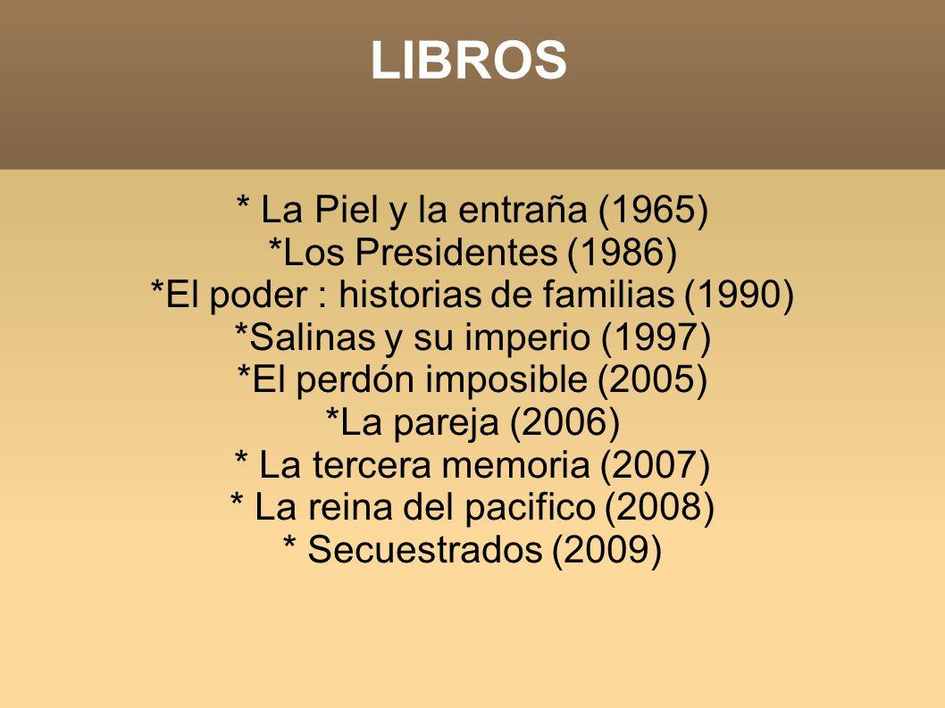 LIBROS * La Piel y la entraña (1965) *Los Presidentes (1986) *El poder : historias de familias (1990) *Salinas y su imperio (1997) *El perdón imposibl