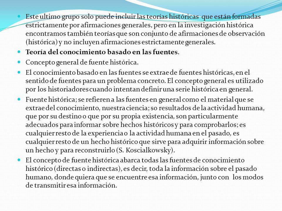 Este ultimo grupo solo puede incluir las teorías históricas que están formadas estrictamente por afirmaciones generales, pero en la investigación hist