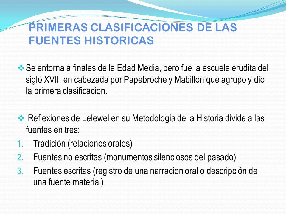 PRIMERAS CLASIFICACIONES DE LAS FUENTES HISTORICAS Se entorna a finales de la Edad Media, pero fue la escuela erudita del siglo XVII en cabezada por P