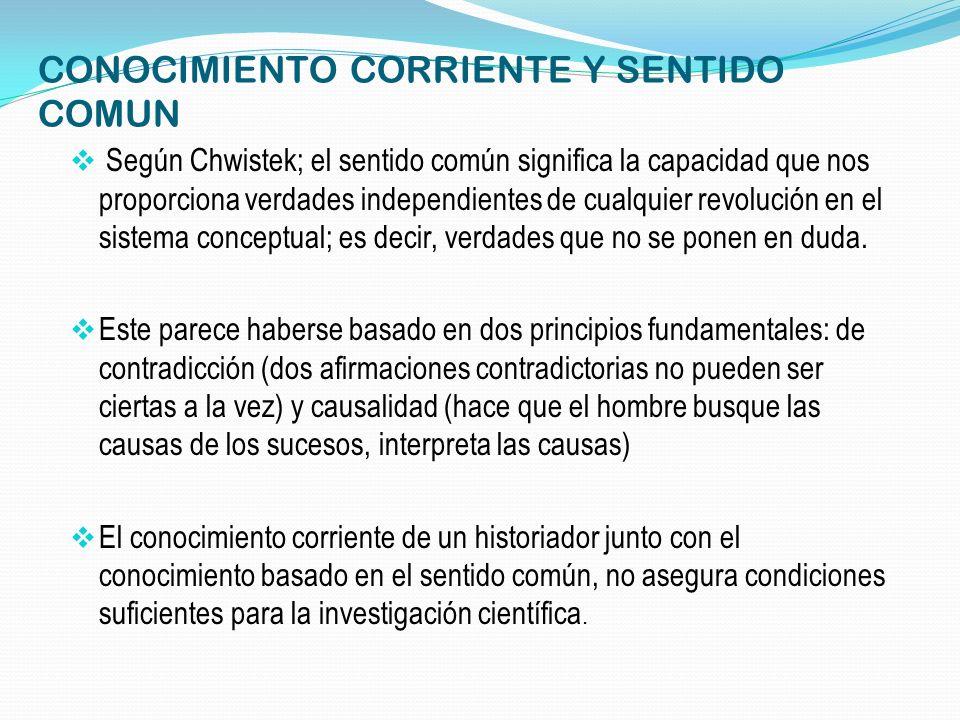 CONOCIMIENTO CORRIENTE Y SENTIDO COMUN Según Chwistek; el sentido común significa la capacidad que nos proporciona verdades independientes de cualquie