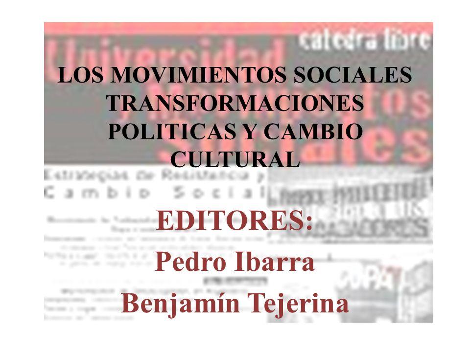 LOS MOVIMIENTOS SOCIALES TRANSFORMACIONES POLITICAS Y CAMBIO CULTURAL EDITORES: Pedro Ibarra Benjamín Tejerina